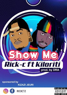 Download Audio | Rick C Ft. Kiloriti – Show Me