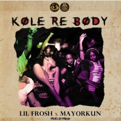 Download Audio   Lil Frosh ft Mayorkun – Kole Re Body