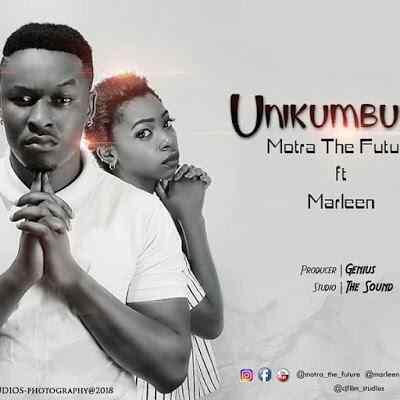 Download Mp3 | Motra The Future ft Marleen – Unikumbuke